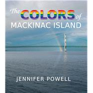 The Colors of Mackinac Island by Powell, Jennifer; Taylor, Julie, 9781933272498