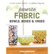 Favorite Fabric Bowls, Boxes & Vases by Johansen, Linda, 9781617452499