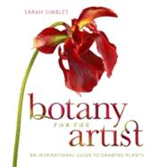Botany for the Artist : An Inspirational Guide to Drawing Plants by Simblett, Sarah, 9780756652500