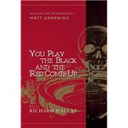 You Play the Black and the Red Comes Up by Hallas, Richard; Groening, Matt, 9780988172500
