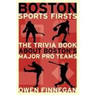 Boston Sports Firsts: The Trivia Book About Boston's Major Pro Teams by Finnegan, Owen, 9781933212500