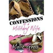 Confessions of a Military Wife by Gross, Mollie, 9781611212501