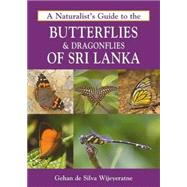A Naturalist's Guide to the Butterflies & Dragonflies of Sri Lanka by Wijeyeratne, Gehan De Silva, 9781909612501