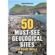 50 Must-see Geological Sites in South Africa by Whitfield, Gavin, 9781920572501