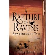 A Rapture of Ravens: Awakening in Taos A Novel by Lambert, Linda, 9781933512501