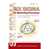 Six Sigma for Marketing Processes An Overview for Marketing Executives, Leaders, and Managers (paperback) by Creveling, Clyde M.; Hambleton, Lynne; McCarthy, Burke, 9780133992502