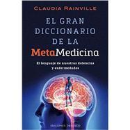 El gran diccionario de la metamedicina/ The Great Dictionary of the Meta-Medicine by Rainville, Claudia, 9788416192502