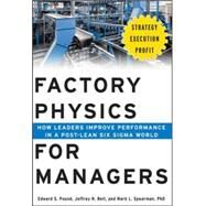 Factory Physics for Managers: How Leaders Improve Performance in a Post-Lean Six Sigma World by Pound, Edward; Bell, Jeffrey; Spearman, Mark, 9780071822503
