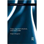 Case, Argument Structure, and Word Order by Miyagawa; Shigeru, 9781138902503