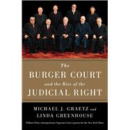 The Burger Court and the Rise of the Judicial Right by Graetz, Michael J.; Greenhouse, Linda, 9781476732503