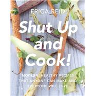 Shut Up and Cook! by Reid, Erica, 9781942952503