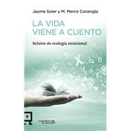 La vida viene a cuento: Relatos De Ecología Emocional by Soler, Jaume; Conangla, Mercè, 9788416012503
