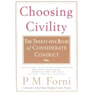 Choosing Civility The Twenty-five Rules of Considerate Conduct by Forni, P. M., 9780312302504