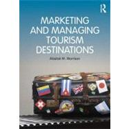 Marketing and Managing Tourism Destinations by Morrison; Alastair, 9780415672504