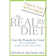 The Reality Diet Lose the Pounds for Good with a Cardiologist's Simple, Healthy, Proven Plan by Schnur, Steven, 9781583332504
