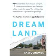 Dreamland The True Tale of America's Opiate Epidemic by Quinones, Sam, 9781620402504