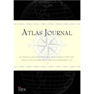 Atlas: A Travel Notebook With Meticulous Maps for the Intrepid Globetrotter by Campbell, Alastair; Gallaugher, Frank; Silverlight, Rachel; Weir, Julie, 9781781572504