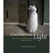 Chasing the Light Improving Your Photography with Available Light by Perello, Ibarionex, 9780321752505