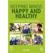 Keeping Minds Happy and Healthy: A handbook for teachers by Guy; Pat, 9781138672505