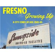 Fresno Growing Up by Provost, Stephen H., 9781610352505