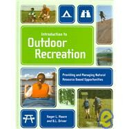 Introduction To Outdoor Recreation: Providing And Managing Natural Resource Based Opportunities by Moore, Roger L.; Driver, B. L., 9781892132505