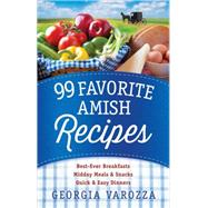 99 Favorite Amish Recipes: Best-ever Breakfasts, Midday Meals and Snacks, Quick and Easy Dinners by Varozza, Georgia, 9780736962506