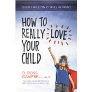 How to Really Love Your Child by Campbell, Ross, 9780781412506