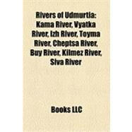 Rivers of Udmurti : Kama River, Vyatka River, Izh River, Toyma River, Cheptsa River, Buy River, Kilmez River, Siva River by , 9781157162506