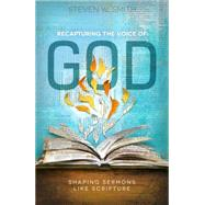 Recapturing the Voice of God Shaping Sermons Like Scripture by Smith, Steven W., 9781433682506