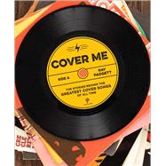 Cover Me The Stories Behind the Greatest Cover Songs of All Time by Padgett, Ray, 9781454922506