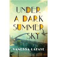 Under a Dark Summer Sky by Lafaye, Vanessa, 9781492612506