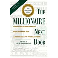 The Millionaire Next Door by Stanley, Thomas J., Ph.D.; Danko, William D., Ph.D.; Fallaw, Sarah Stanley, Ph.d., 9781630762506