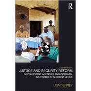 Justice and Security Reform: Development Agencies and Informal Institutions in Sierra Leone by Denney; Lisa, 9780415642507