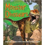 Monster Dinosaurs Come face to face with these prehistoric giants by Unknown, 9780753472507