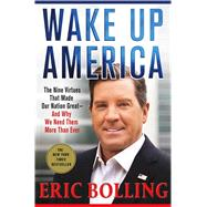 Wake Up America The Nine Virtues That Made Our Nation Great--and Why We Need Them More Than Ever by Bolling, Eric, 9781250112507