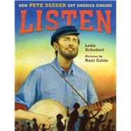 Listen: How Pete Seeger Got America Singing by Schubert, Leda; Colón, Raúl, 9781626722507