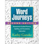 Word Journeys, Second Edition Assessment-Guided Phonics, Spelling, and Vocabulary Instruction by Ganske, Kathy, 9781462512508