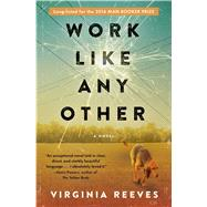Work Like Any Other A Novel by Reeves, Virginia, 9781501112508