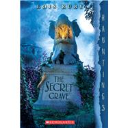 The Secret Grave: A Hauntings Novel by Ruby, Lois, 9780545932509