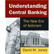 Understanding Central Banking: The New Era of Activism by Jones; David M., 9780765642509