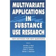 Multivariate Applications in Substance Use Research: New Methods for New Questions by Rose,Jennifer S., 9781138012509