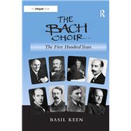 The Bach Choir: The First Hundred Years by Keen,Basil, 9781138252509
