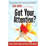 Got Your Attention?: How to Create Intrigue and Connect With Anyone by Horn, Sam, 9781626562509