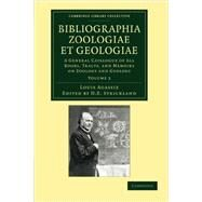 Bibliographia Zoologiae Et Geologiae by Agassiz, Louis; Strickland, H. E., 9781108062510