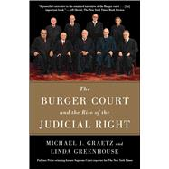 The Burger Court and the Rise of the Judicial Right by Graetz, Michael J.; Greenhouse, Linda, 9781476732510