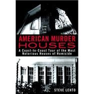 American Murder Houses: A Coast-to-coast Tour of the Most Notorious Houses of Homicide by Lehto, Steve, 9780425262511