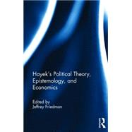 Hayek's Political Theory, Epistemology, and Economics by Friedman; Jeffrey, 9781138822511