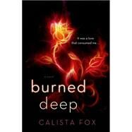 Burned Deep A Novel by Fox, Calista, 9781250072511
