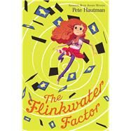 The Flinkwater Factor by Hautman, Pete, 9781481432511