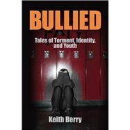 Bullied: Tales of Torment, Identity, and Youth by Berry; Keith, 9781629582511